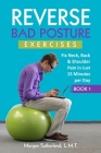 Reverse Bad Posture Exercises: Fix Neck, Back & Shoulder Pain in Just 15 Minutes per Day Cover Image