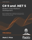 C# 9 and .NET 5 - Modern Cross-Platform Development - Fifth Edition: Build intelligent apps, websites, and services with Blazor, ASP.NET Core, and Ent Cover Image