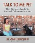Talk to Me Pet The Simple Guide to Animal Communication Cover Image