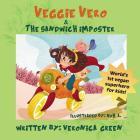 Veggie Vero & the Sandwich Imposter: World's First Vegan Superhero for Kids (Adventures of Veggie Vero #1) Cover Image