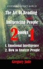 A complete beginner's guide on the art of reading and influencing people 2 books in 1: How to Analyze People - Emotional Intelligence Cover Image