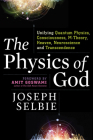 The Physics of God: Unifying Quantum Physics, Consciousness, M-Theory, Heaven, Neuroscience and Transcendence Cover Image