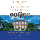 Houses of the Founding Fathers: The Men Who Made America and the Way They Lived Cover Image