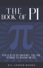The Book Of Pi: What is Pi, it's history and the number to 100,000 digits.: A concise handbook of Pi to 100,000 decimal places. Cover Image