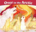 Over in the Arctic: Where the Cold Winds Blow (Sharing Nature with Children Books) Cover Image
