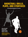 Basketball Drills, Plays and Strategies: A Comprehensive Resource for Coaches Cover Image