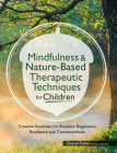 Mindfulness & Nature-Based Therapeutic Techniques for Children: Creative Activities for Emotion Regulation, Resilience and Connectedness Cover Image