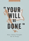 Your Will Be Done - Teen Devotional, 10: How Jesus Taught Us to Pray Cover Image