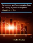 Permutation and Randomization Tests for Trading System Development: Algorithms in C++ Cover Image