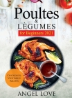 Poultes & Lègumes for Beginners 2021: Chickens & Vegetables Recipes Cover Image