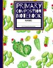 Primary Composition Notebook: Cactus Kindergarten Composition Book with Picture Space School Exercise Book Cover Image