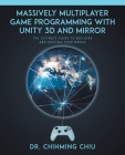 Massively Multiplayer Game Programming With Unity 3d and Mirror: The Ultimate Guide to Building and Hosting Your MMOGS Cover Image