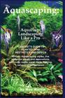 Aquascaping: Aquarium Landscaping Like a Pro, Second Edition: Aquarist's Guide to Planted Tank Aesthetics and Design Cover Image