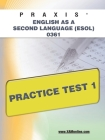 Praxis English as a Second Language (Esol) 0361 Practice Test 1 (XAM PRAXIS #1) Cover Image