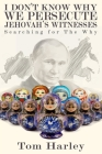 I Don't Know Why We Persecute Jehovah's Witnesses: Searching for the Why Cover Image
