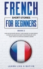 French Short Stories for Beginners Book 5: Over 100 Dialogues and Daily Used Phrases to Learn French in Your Car. Have Fun & Grow Your Vocabulary, wit Cover Image