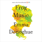 Frog Music: A Novel Cover Image