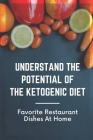 Understand The Potential Of The Ketogenic Diet: Favorite Restaurant Dishes At Home: Facts Of Dishes On Ketogenic Diet Cover Image