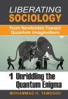 Liberating Sociology: From Newtonian Toward Quantum Imaginations: Volume 1: Unriddling the Quantum Enigma Cover Image