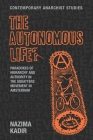 The Autonomous Life?: Paradoxes of Hierarchy and Authority in the Squatters Movement in Amsterdam (Contemporary Anarchist Studies) Cover Image