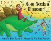 Mom Needs a Dinosaur! Cover Image