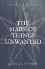 The Mark of Things Unwanted Cover Image
