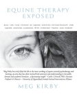 Equine Therapy Exposed: Real life case studies of equine assisted psychotherapy and equine assisted learning with everyday people and horses Cover Image