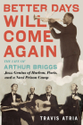Better Days Will Come Again: The Life of Arthur Briggs, Jazz Genius of Harlem, Paris, and a Nazi Prison Camp Cover Image
