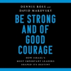 Be Strong and of Good Courage: How Israel's Most Important Leaders Shaped Its Destiny Cover Image