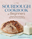 Sourdough Cookbook for Beginners: A Step by Step Introduction to Make Your Own Fermented Breads Cover Image