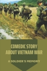 Comedic Story About Vietnam War: A Soldier's Memory: Recollection Of The Conflict In Vietnam War Of Soldier Cover Image