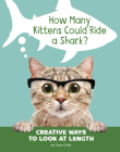 How Many Kittens Could Ride a Shark?: Creative Ways to Look at Length Cover Image