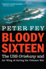 Bloody Sixteen: The USS Oriskany and Air Wing 16 during the Vietnam War Cover Image