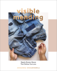 Visible Mending: A Modern Guide to Darning, Stitching and Patching the Clothes You Love Cover Image