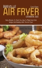 Breville Air Fryer Cookbook 2021: Tasty Recipes To Teach You How To Make Each Dish Unique And Healthy With The Air Fryer Cover Image