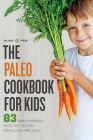 Paleo Cookbook for Kids: 83 Family-Friendly Paleo Diet Recipes for Gluten-Free Kids Cover Image