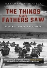 D-Day and Beyond: The Things Our Fathers Saw-The Untold Stories of the World War II Generation-Volume V Cover Image