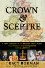 Crown & Sceptre: A New History of the British Monarchy, from Willam the Conqueror to Elizabeth II Cover Image