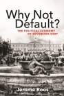Why Not Default?: The Political Economy of Sovereign Debt Cover Image