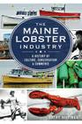 The Maine Lobster Industry: A History of Culture, Conservation & Commerce Cover Image