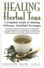 Healing Herbal Teas: A Complete Guide to Making Delicious, Healthful Beverages Cover Image