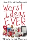 Worst Ideas Ever: 42 Truly Terrible Decisions Cover Image