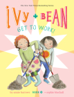 Ivy and Bean Get to Work! (Book 12) (Ivy & Bean #12) Cover Image