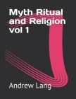 Myth Ritual and Religion vol 1 Cover Image