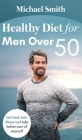 Healthy Diet for Men Over 50: Get back into shape and take better care of yourself Cover Image