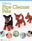 Making Pipe Cleaner Pets (Design Originals #5431) Cover Image