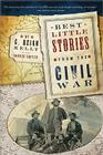 Best Little Stories from the Civil War: More Than 100 True Stories Cover Image