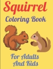 Squirrel Coloring Book For Adults And Kids: 49 Stress Relieving Animals Designs: A Lot of Relaxing and Beautiful Scenes for Adults or Kids Cover Image