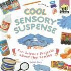 Cool Sensory Suspense: Fun Science Projects about the Senses (Cool Science) Cover Image