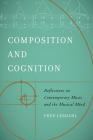 Composition and Cognition: Reflections on Contemporary Music and the Musical Mind Cover Image